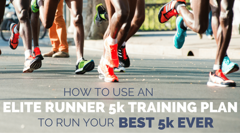 How To Use An Elite 5k Training Plan Run Your Best Ever