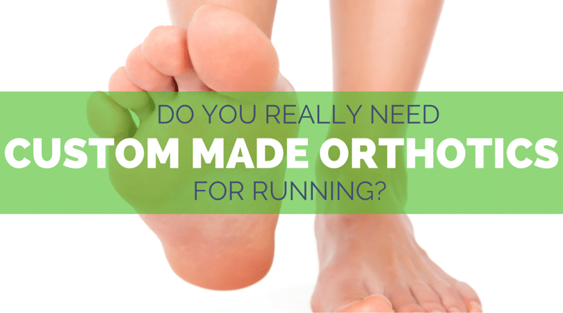 Do You Really Need Custom Made Orthotics for Running?