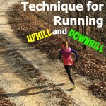 The Proper Technique for Running Uphill and Downhill