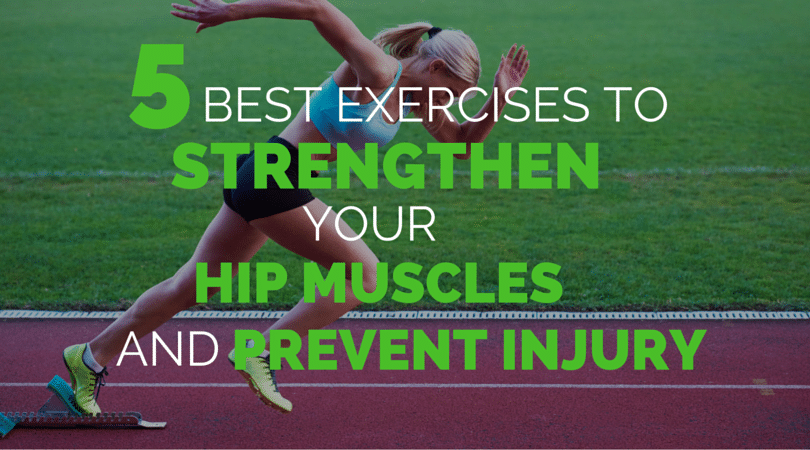 The 5 Best Exercises to Strengthen Your Hip Muscles and Prevent Injury