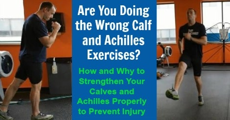Are You Doing The Wrong Calf And Achilles Exercises How Why To Strengthen Your