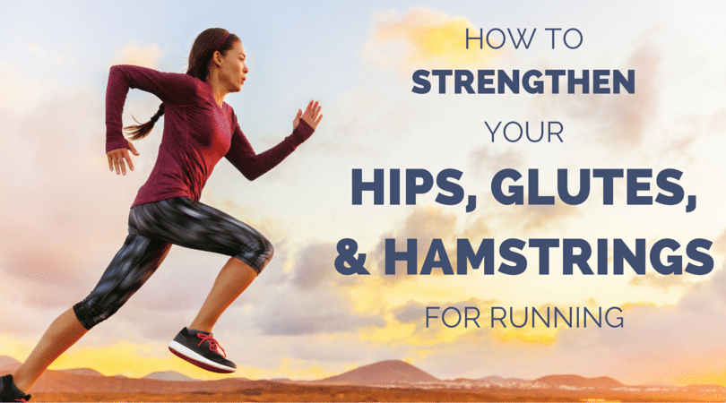 How to Strengthen Your Hips, Glutes, and Hamstrings for Running