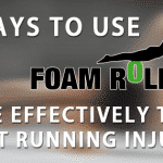 3 Ways to Use a Foam Roller More Effectively to Treat Running Injuries