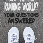 New to the Running World? Your Questions Answered