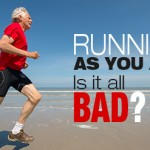 Running as you age. Is it all bad?