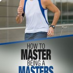 How to Master Being a Masters Runner