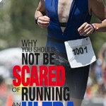 Why You Should Not be Scared of Running an Ultra
