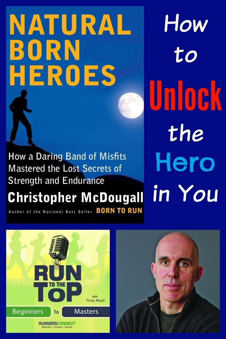 We interview Born to Run author Chris McDougall about his new book, Natural Born Heroes to find out how you can find the hero in you and use the secrets of the body to run faster, feel better, and be happier in every aspect of your life.