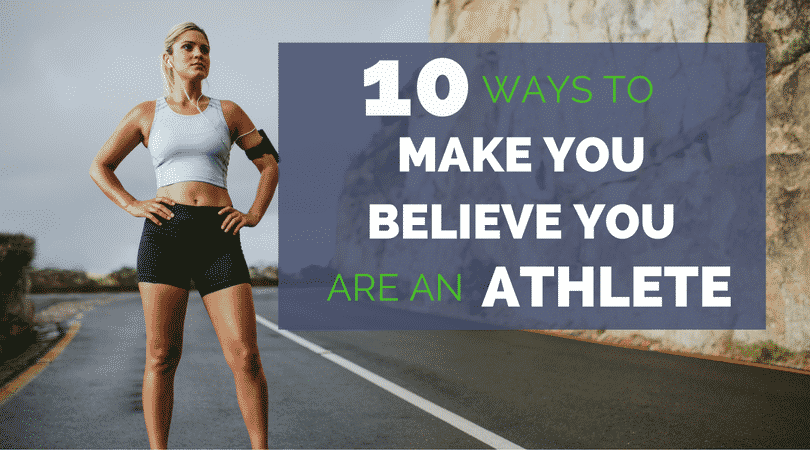 10 Ways To Make You Believe You are an Athlete