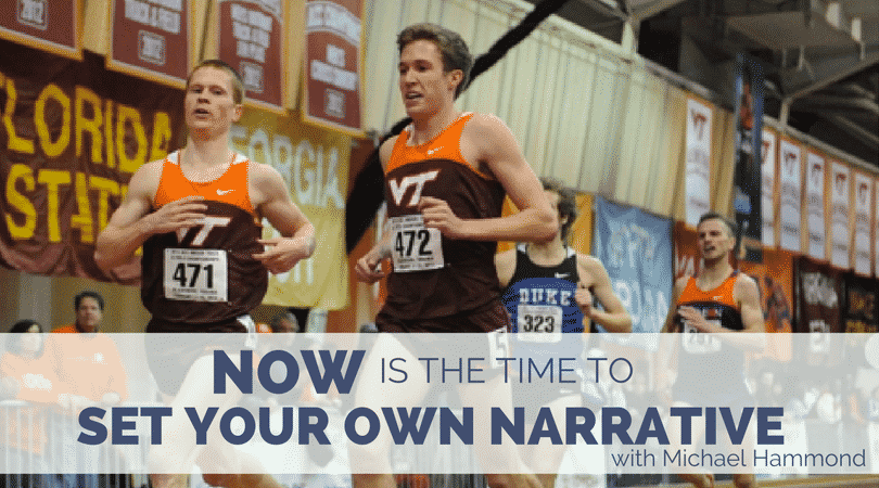 Now is the Time to Set Your Own Narrative- Michael Hammond