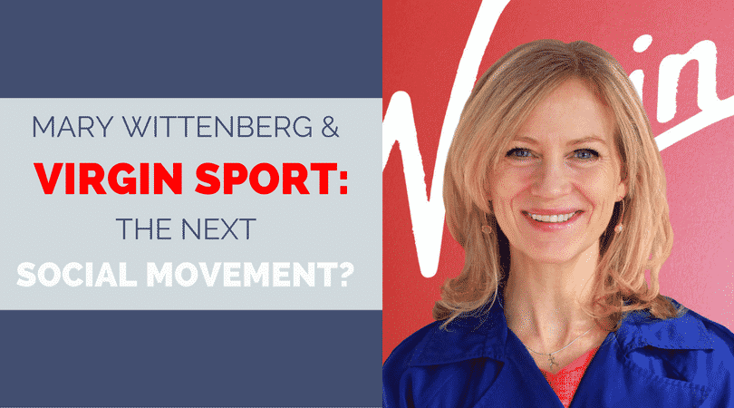 Mary Wittenberg & Virgin Sport -The Next Social Movement?
