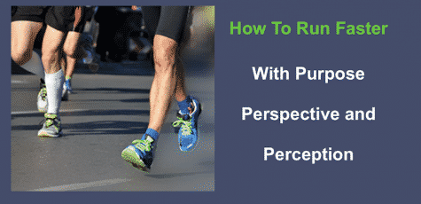 how to run faster with purpose perspective and perception