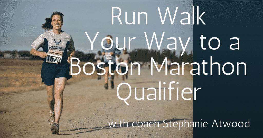 Run Walk your way to a boston Marathon Qualifier