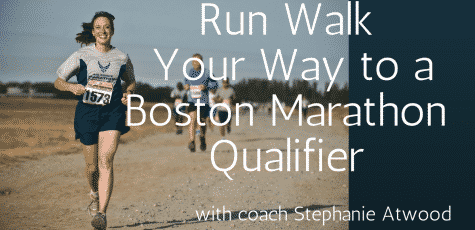 Run Walk your way to a boston Marathon Qualifier