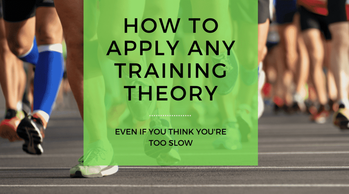 How to Apply any Training Theory (even if you think you're too slow)